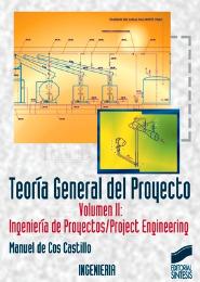 Teoría general del proyecto. Vol. II: Ingeniería de proyectos