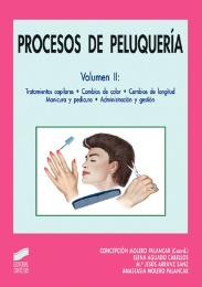 Procesos de peluquer�a. Vol. II: Tratamientos capilares. Cambios de color. Cambios de longitud. Manicura y pedicura. Administraci�n y gesti�n