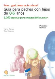 Pero... ¿qué tienen en la cabeza? Guía para padres con hijos de 0-6 años. 1.000 argucias para comprenderlos mejor (2ª edición ampliada)
