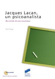 Jacques Lacan, un psicoanalista. Recorrido de una enseñanza