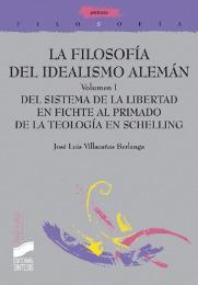 La filosofía del Idealismo alemán. Volumen I: Del sistema de la libertad en Fichte al primado de la teología en Schelling