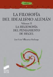 La filosofía del Idealismo alemán. Volumen II: La hegemonía del pensamiento de Hegel