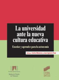 La universidad ante la nueva cultura educativa. Enseñar y aprender para la autonomía