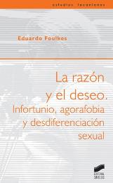La razón y el deseo. Infortunio, agorafobia y desdiferenciación sexual