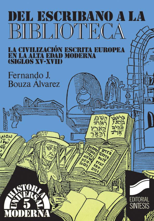 Del escribano a la biblioteca. La civilización escrita europea en la Alta Edad Moderna (s. XV-XVII)