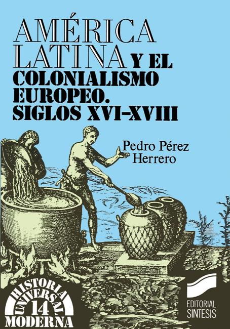 América Latina y el colonialismo europeo. Siglos XVI-XVIII