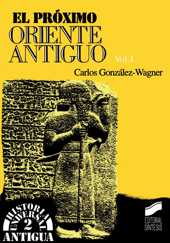El Próximo Oriente Antiguo. Vol. I