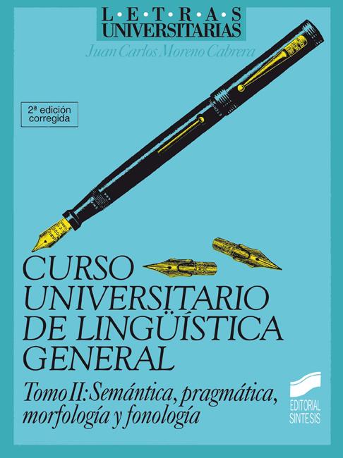 Curso universitario de lingüística general. Vol. II. Semántica, pragmática, morfología y fonología (2.a edición corregida)