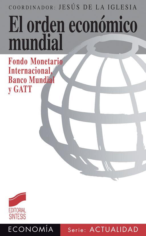 El orden económico mundial: FMI, Banco Mundial y GATT