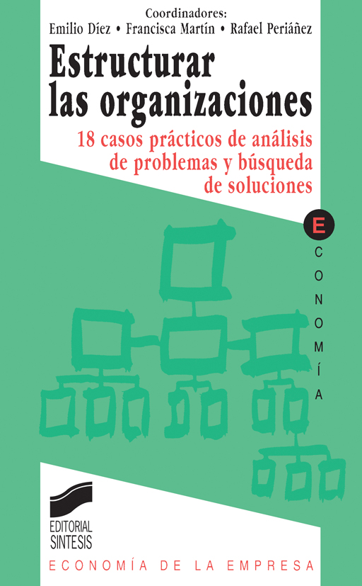 Estructurar las organizaciones. 18 casos prácticos de análisis de problemas y búsqueda de soluciones