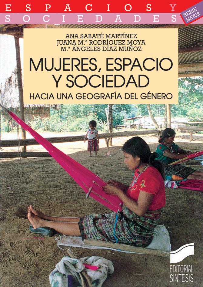 Mujeres, espacio y sociedad. Hacia una Geografía del Género