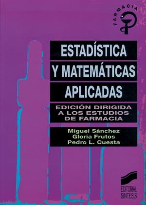Estadística y matemáticas aplicadas. (Edición dirigida a los estudios de Farmacia)