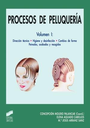 Procesos de peluquería. Vol. I: Dirección técnica, higiene y desinfección. Cambios de forma. Peinados, acabados y recogidos
