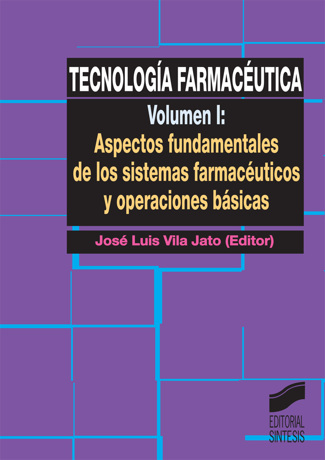 Tecnología farmacéutica. Vol. I: Aspectos fundamentales de los sistemas farmacéuticos y operaciones básicas
