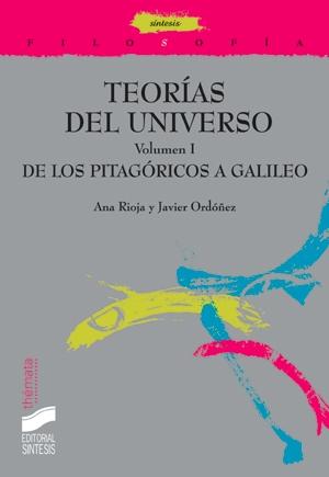 Teorías del Universo. Vol. I: De los pitagóricos a Galileo