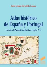 Atlas Histórico de España y Portugal. Desde el Paleolítico hasta el siglo xx