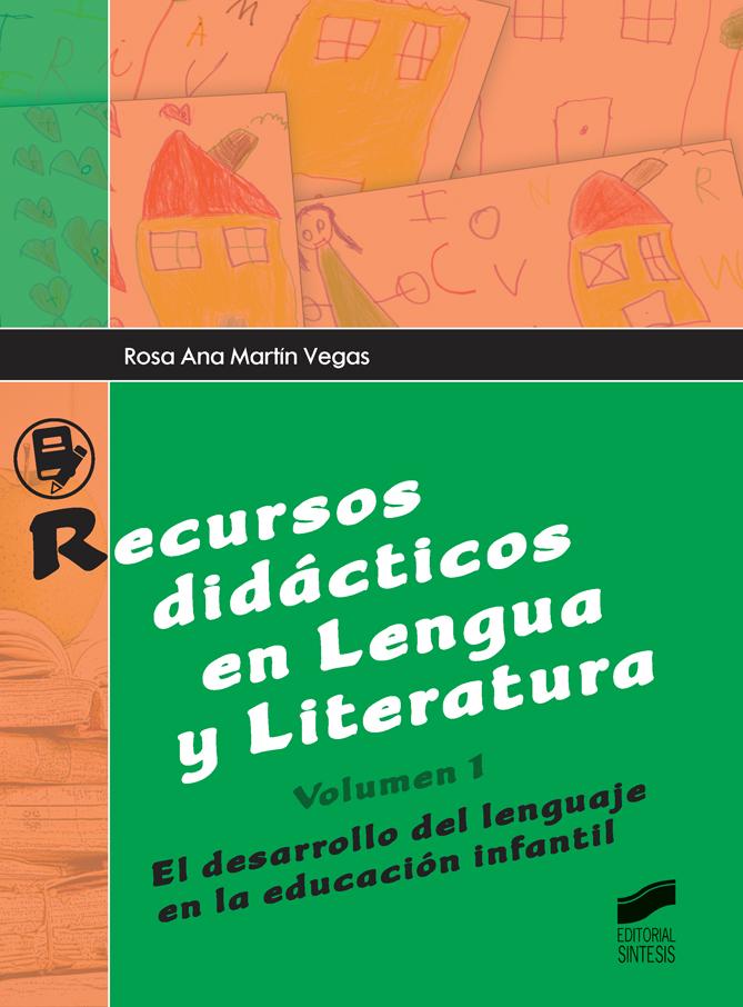 Recursos didácticos en Lengua y Literatura. Volumen 1: El desarrollo del lenguaje en la educación infantil