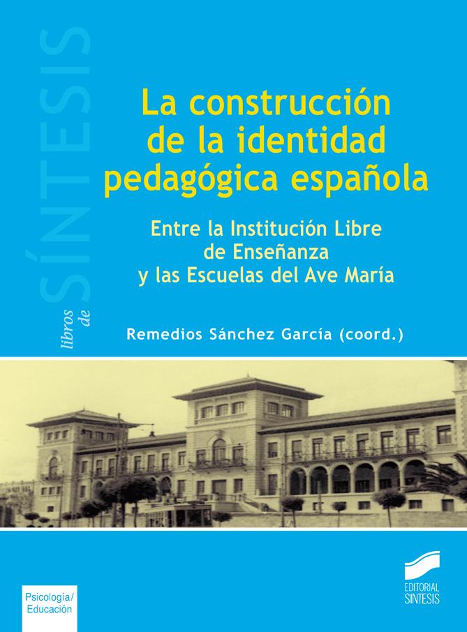 La construcción de la identidad pedagógica española. Entre la Institución libre de Enseñanza y las Escuelas del Ave María