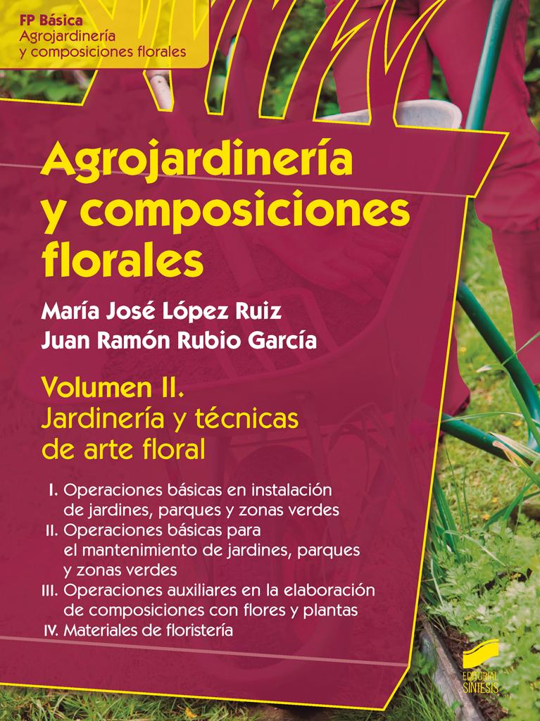 Agrojardinería y composiciones florales. Volumen II: Jardinería y técnicas de arte floral