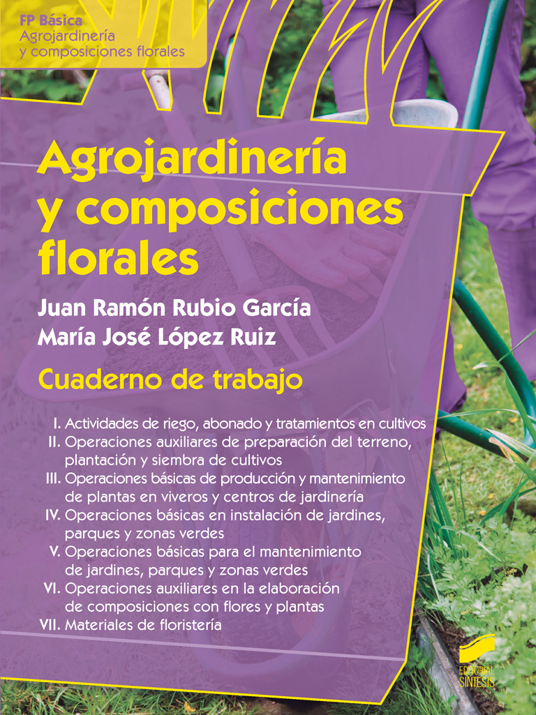 Agrojardinería y composiciones florales. Cuaderno de trabajo del alumno