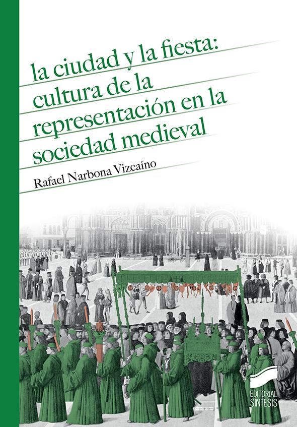 La ciudad y la fiesta: cultura de la representación en la sociedad medieval