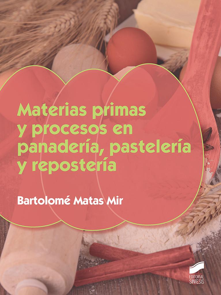 Materias primas y proceso en panadería, pastelería y repostería