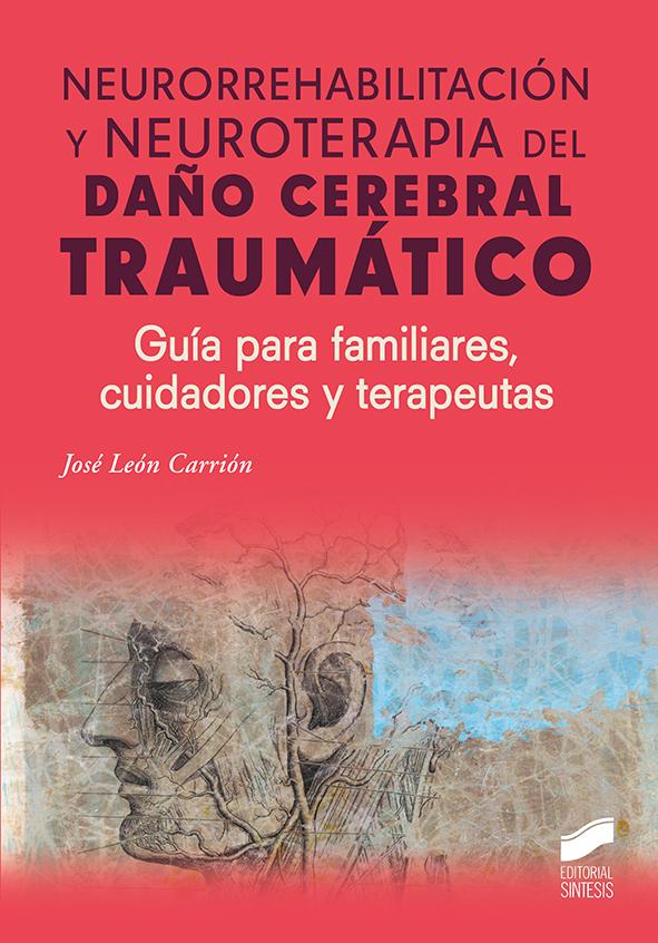 Neurorrehabilitación y neuroterapia del daño cerebral traumático: Guía para familiares, cuidadores y terapeutas