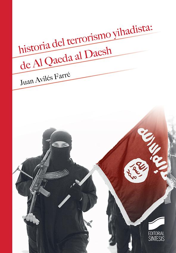 Historia del terrorismo yihadista: de Al Qaeda al Daesh