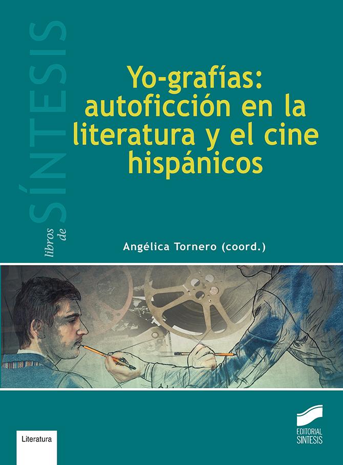 Yo-grafías: autoficción en la literatura y el cine hispánicos