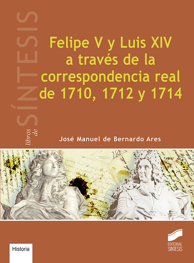 Felipe V y Luis XIV a través de la correspondencia real de 1710, 1712 y 1714