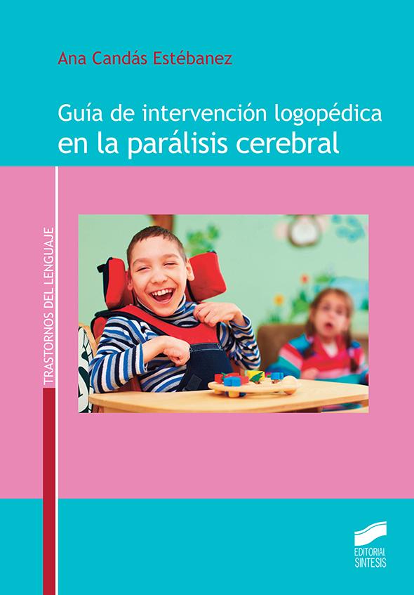 Guía de intervención logopédica en la parálisis cerebral