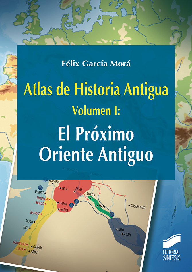 Atlas de Historia Antigua. Volumen 1: El Próximo Oriente Antiguo