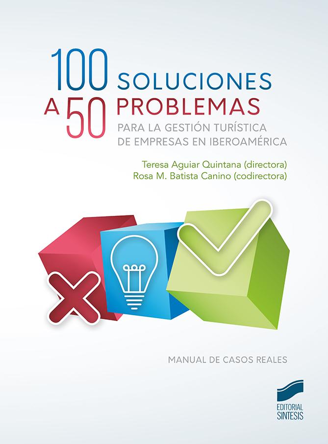 100 soluciones a 50 casos prácticos para la gestión turística de empresas en iberoamérica
