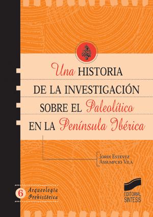 Una historia de la investigación sobre el Paleolítico en la Península Ibérica