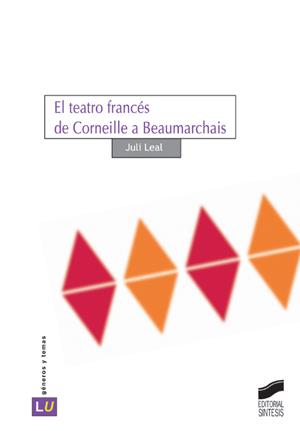 El teatro francés de Corneille a Beaumarchais
