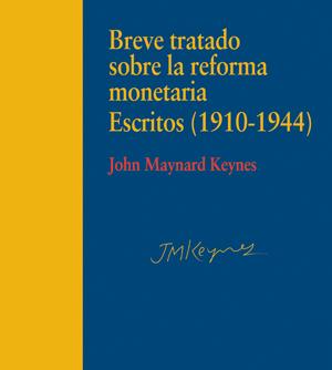 Breve tratado sofre la reforma monetaria. Escritos (1910-1944)