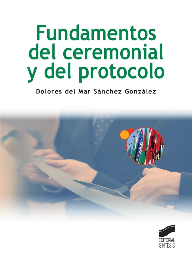 Fundamentos del ceremonial y del protocolo (2.ª edición revisada 2017)