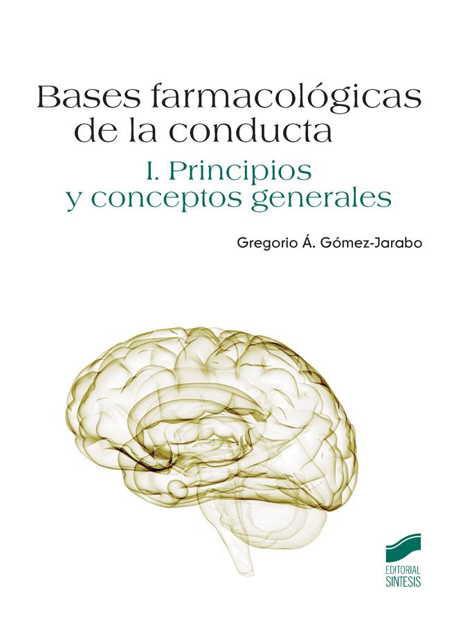 Bases farmacológicas de la conducta. Vol. I: Principios y conceptos generales