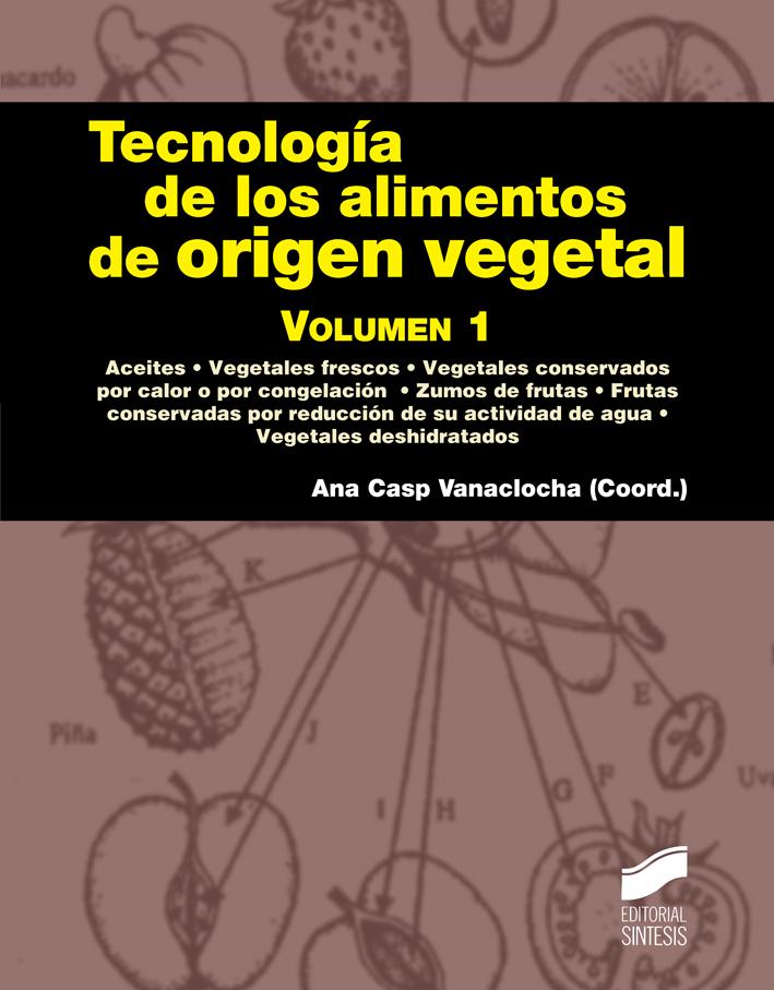 Tecnología de los alimentos de origen vegetal. Volumen 1