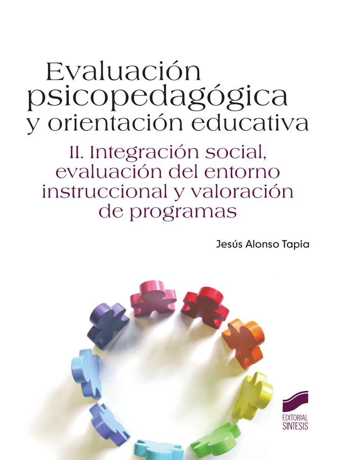Evaluación psicopedagógica y orientación educativa. Vol. II: Integración social, evaluación del entorno instruccional y valoración de programas